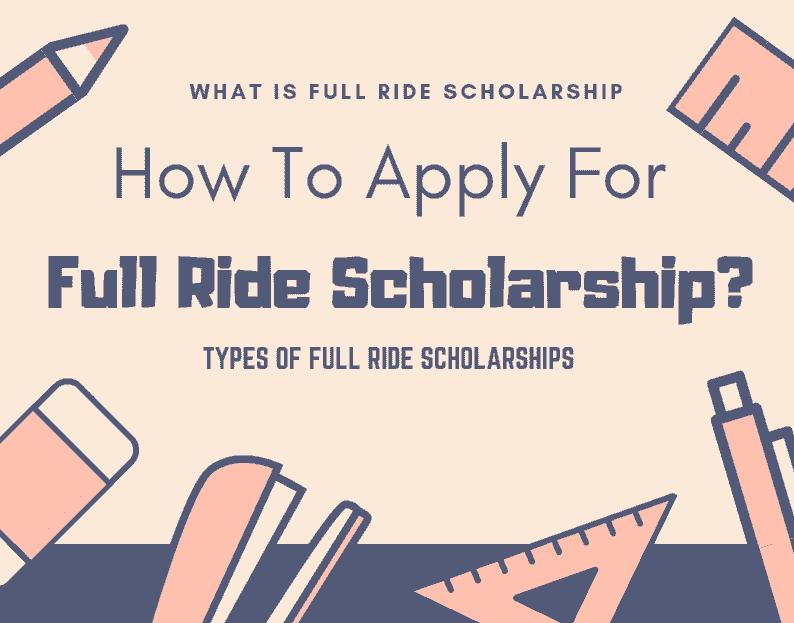Full Ride Scholarship - How to apply for Full Ride Scholarships - Kinds of Full Ride Scholarships