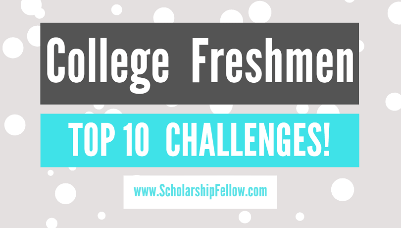 The Top 10 Challenges Of Special >> Top 10 College Freshmen Challenges
